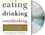 Eating, Drinking, Overthinking: The Toxic Triangle of Food, Alcohol, and Depression-And How Women Can Break Free