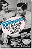 Alison J. Clarke Tupperware: The Promise of Plastic in 1950's America