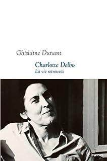Charlotte Delbo : la vie retrouvée