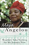 Dr Maya Angelou Wouldn't Take Nothing For My Journey Now