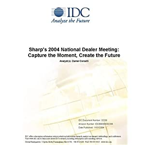 Sharp's 2004 National Dealer Meeting: Capture the Moment, Create the Future IDC and Daniel Corsetti