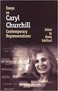 essays on caryl churchill contemporary representations Hcalibrary, name: the theatre of caryl churchill, length: 329 'contemporary', p (ed), essays on caryl churchill: contemporary representations.