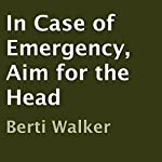 In Case of Emergency, Aim for the Head | Berti Walker