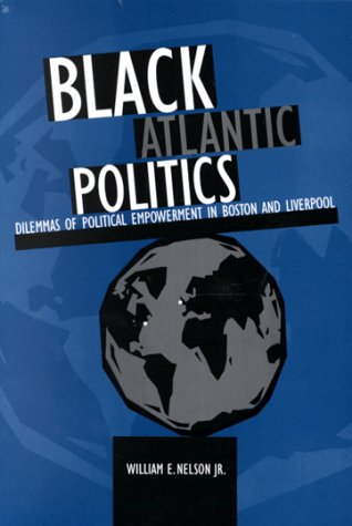 Black Atlantic Politics: Dilemmas of Political Empowerment in Boston and Liverpool (Suny Series in Afro-American Studies
