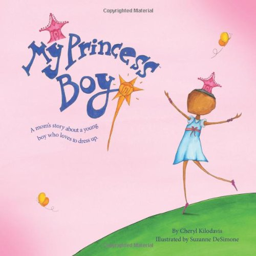 My Princess Boy: A Mom's Story about a Young Boy Who Love to Dress Up