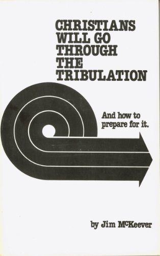 Christians Will Go Through the Tribulation: And How to Prepare for It