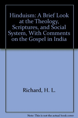 Hinduism: A Brief Look at Theology, History, Scriptures, and Social System with Comments on the Gospel in India