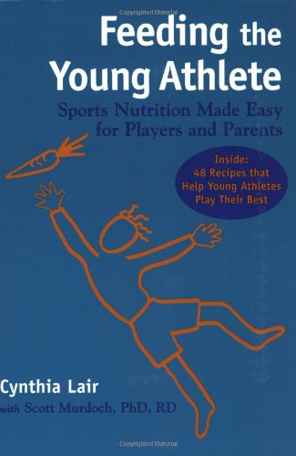 Feeding the Young Athlete: Sports Nutrition Made Easy for Players and Parents