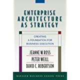 Enterprise Architecture As Strategy: Creating a Foundation for Business Executionby Jeanne W. Ross