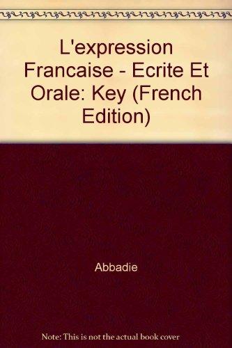L'Expression Francaise - Ecrite Et Orale: Key (French Edition)
