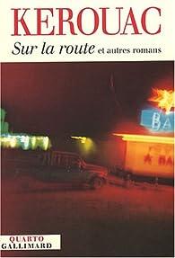 Sur la route et autres romans par Jack Kerouac