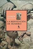 La Reinvencion De Homero / The reinvention of Homer: El Misterio De Los Or¡genes De La pica / the Mystery of the Origins of the Epic (Spanish Edition) (8424935748) by Dalby, Andrew