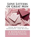 img - for By Ludwig Van Beethoven Love Letters of Great Men: The Collection of Love Letters Drawn from by Carrie Bradshaw in