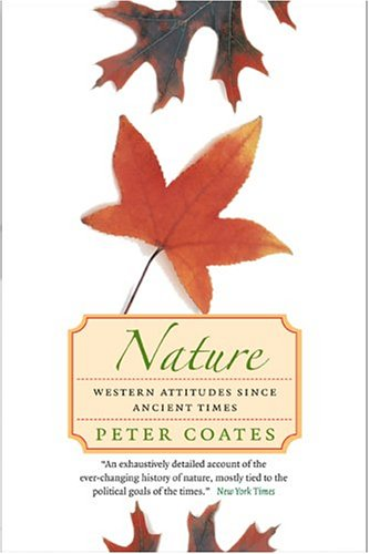 Nature: Western Attitudes Since Ancient Times Peter Coates