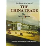 The Decorative Arts of the China Trade: Paintings, Furnishings and Exotic Curiosities ~ Carl L. Crossman