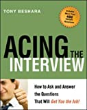 Acing the Interview: How to Ask and Answer the Questions That Will Get You the Job