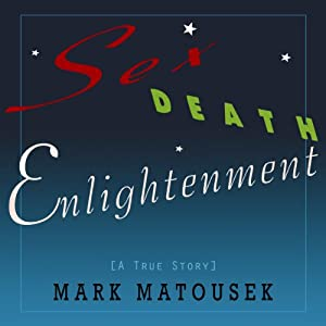 Sex Death Enlightenment: A True Story | [Mark Matousek]