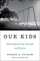 Our Kids: The American Dream in Crisis Front Cover