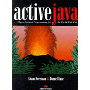 Active Java: Object-Oriented Programming for the World Wide Web Adam Freeman, Darrel Ince