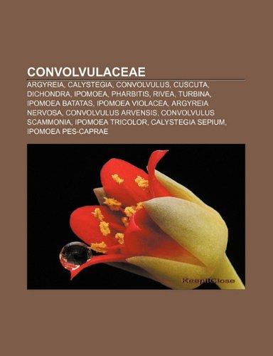 Convolvulaceae: Argyreia, Calystegia, Convolvulus, Cuscuta, Dichondra, Ipomoea, Pharbitis, Rivea, Turbina, Ipomoea batatas, Ipomoea violacea (Spanish Edition)