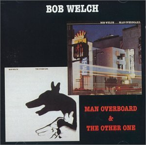 BOB WELCH - Man Overboard / The Other One - Zortam Music