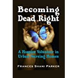Becoming Dead Right: A Hospice Volunteer in Urban Nursing Homesby Frances Shani Parker