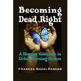 Becoming Dead Right: A Hospice Volunteer in Urban Nursing Homesby Frances Shani Parker