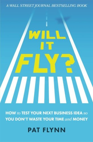 Will-It-Fly-How-to-Test-Your-Next-Business-Idea-So-You-Dont-Waste-Your-Time-and-Money