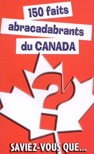 150 FAITS ABRACADABRANTS CANADA