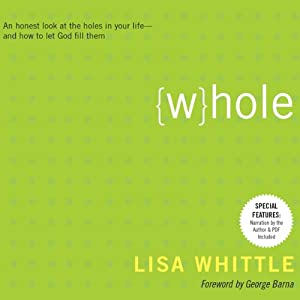 Whole: An Honest Look at the Holes in Your Life - and How to Let God Fill Them | [Lisa Whittle]