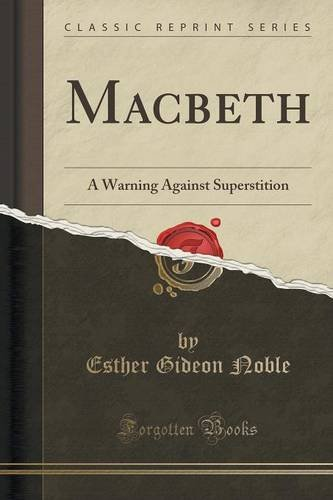 Macbeth: A Warning Against Superstition (Classic Reprint)