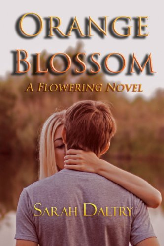 Sarah Daltry - Orange Blossom: A Flowering Novel