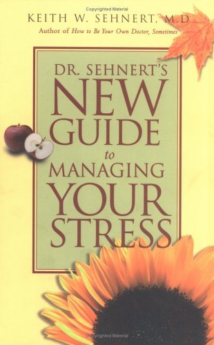 Dr. Sehnert's New Guide to Managing Your Stress