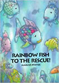Rainbow fish to the rescue marcus pfister books for Rainbow fish author