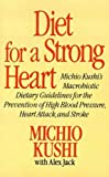 Diet for a Strong Heart: Michio Kushi's Macrobiotic Dietary Guidlines for the Prevension of High Blood Pressure, Heart Attack and Stroke (0312304587) by Kushi, Michio