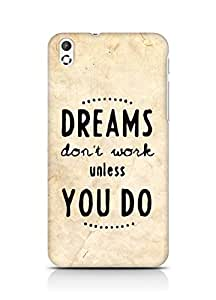 AMEZ dreams dont work unless you do Back Cover For HTC Desire 816