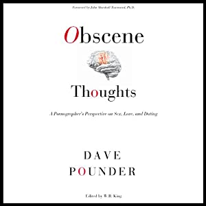 Obscene Thoughts: A Pornographer's Perspective on Sex, Love, and Dating | [Dave Pounder]