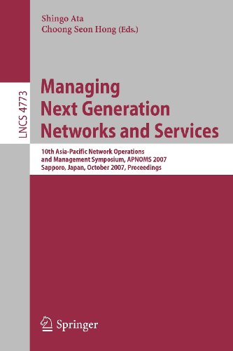 Managing Next Generation Networks and Services: 10th Asia-Pacific Network Operations and Management Symposium, APNOMS 2007, Sapporo, Japan, October ... Networks and Telecommunications)