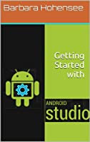 Getting Started with Android Studio Front Cover
