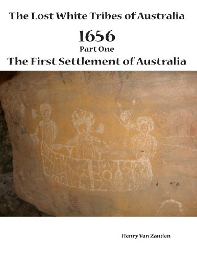 The Lost White Tribes of Australia Part 1: 1656 The First Settlement of Australia (Australia Discovered)