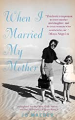 When I Married My Mother: A Daughter's Search for What Really Matters-and How She Found It Caring for Mama Jo