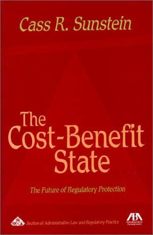The Cost-Benefit State: The Future of Regulatory Protection: Cass R. Sunstein: 9781590310540: Amazon.com: Books