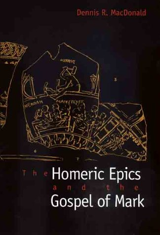 The Homeric Epics and the Gospel of Mark: Dennis R. MacDonald: 9780300080124: Amazon.com: Books