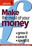 Nic Cicutti Make the Most of Your Money: Grow it, Save it, Spend it (Which? Essential Guides)