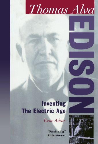 Thomas Alva Edison: Inventing the Electric Age (Oxford Portraits in Science)