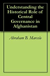 Understanding the Historical Role of Central Governance in Afghanistan