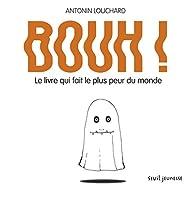 Bouh Le Livre Qui Fait Le Plus Peur Du Monde Babelio