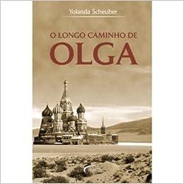 Longo Caminho de Olga, O: Yolanda Scheuber: 9788576793335: Amazon.com