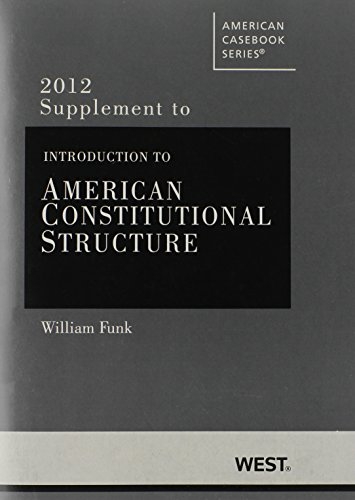 Introduction to American Constitutional Structure, 2012 Supplement (American Casebook Series)