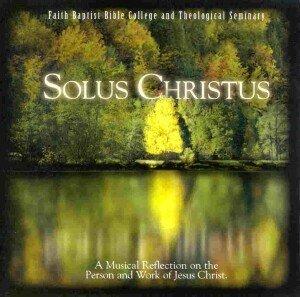 Solus Christus (FBBC) cd, Faith Baptist Bible College
